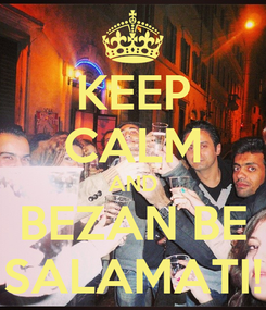 Poster: KEEP CALM AND BEZAN BE SALAMATI!