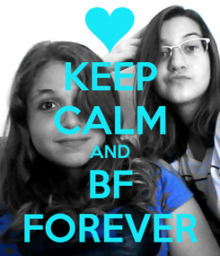 Poster: KEEP CALM AND BF FOREVER
