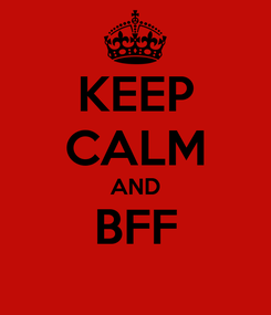 Poster: KEEP CALM AND BFF