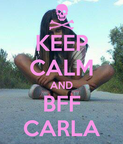 Poster: KEEP CALM AND BFF CARLA