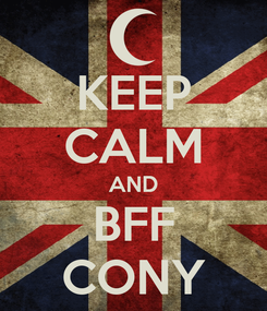 Poster: KEEP CALM AND BFF CONY