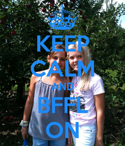 Poster: KEEP CALM AND BFFL ON