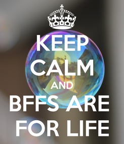 Poster: KEEP CALM AND BFFS ARE  FOR LIFE