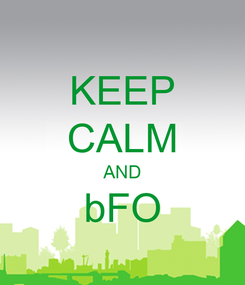 Poster: KEEP CALM AND bFO