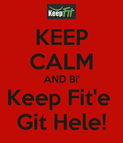 Poster: KEEP CALM AND Bi' Keep Fit'e  Git Hele!