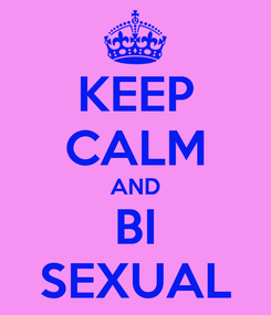 Poster: KEEP CALM AND BI SEXUAL