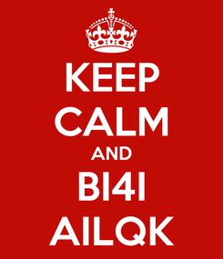 Poster: KEEP CALM AND BI4I AILQK