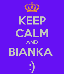 Poster: KEEP CALM AND BIANKA  :)