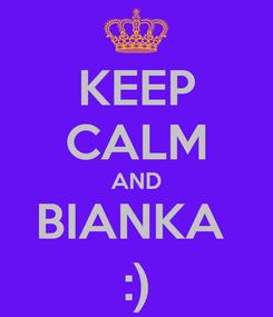 Poster: KEEP CALM AND BIANKA  :)