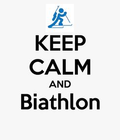 Poster: KEEP CALM AND Biathlon