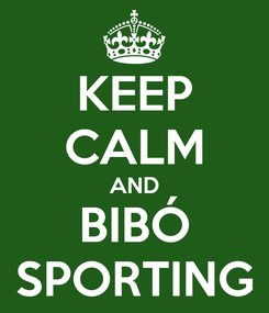 Poster: KEEP CALM AND BIBÓ SPORTING