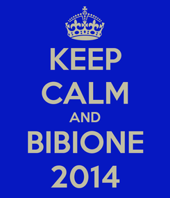 Poster: KEEP CALM AND BIBIONE 2014