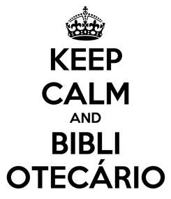 Poster: KEEP CALM AND BIBLI OTECÁRIO