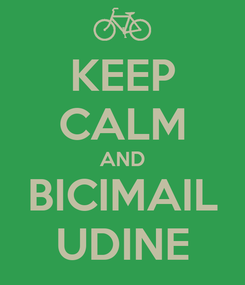Poster: KEEP CALM AND BICIMAIL UDINE