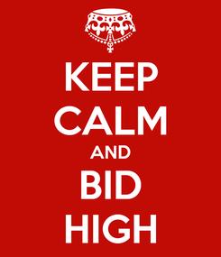 Poster: KEEP CALM AND BID HIGH