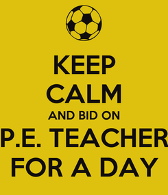 Poster: KEEP CALM AND BID ON P.E. TEACHER FOR A DAY