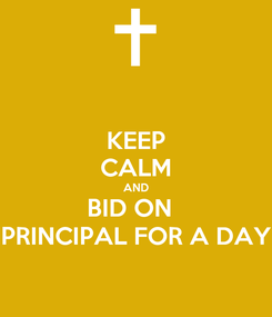 Poster: KEEP CALM AND BID ON   PRINCIPAL FOR A DAY