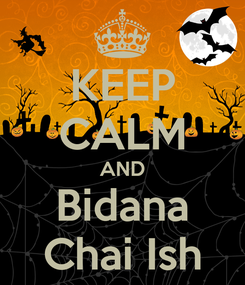 Poster: KEEP CALM AND Bidana Chai Ish