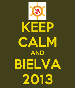 Poster: KEEP CALM AND BIELVA 2013