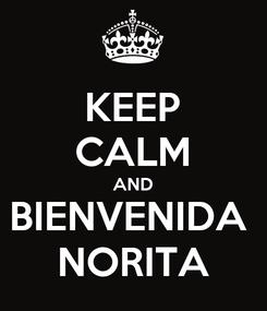 Poster: KEEP CALM AND BIENVENIDA  NORITA