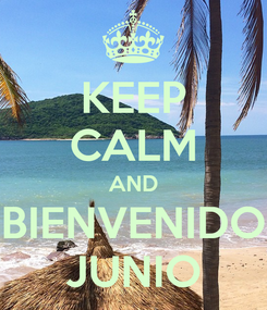 Poster: KEEP CALM AND BIENVENIDO JUNIO
