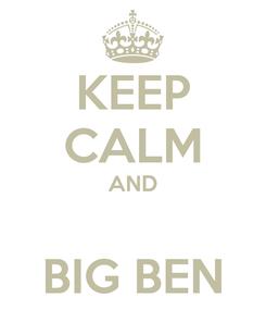 Poster: KEEP CALM AND  BIG BEN