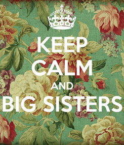 Poster: KEEP CALM AND BIG SISTERS