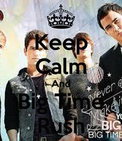 Poster: Keep Calm And Big Time Rush