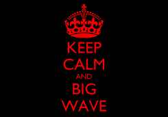 Poster: KEEP CALM AND BIG WAVE