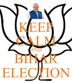 Poster: KEEP CALM AND BIHAR ELECTION