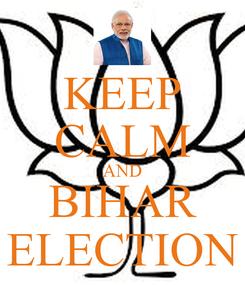 Poster: KEEP CALM AND BIHAR ELECTION