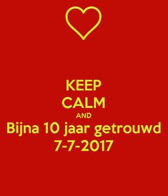 Poster: KEEP CALM AND Bijna 10 jaar getrouwd 7-7-2017