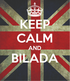 Poster: KEEP CALM AND BILADA