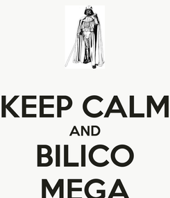 Poster:  KEEP CALM AND BILICO MEGA