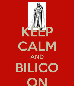 Poster: KEEP CALM AND BILICO ON