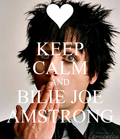 Poster: KEEP CALM AND BILIE JOE AMSTRONG