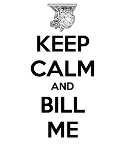 Poster: KEEP CALM AND BILL ME