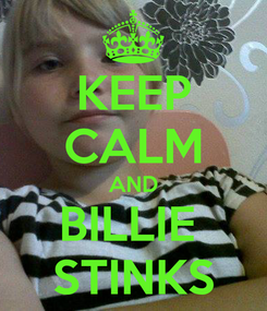 Poster: KEEP CALM AND BILLIE  STINKS