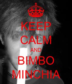 Poster: KEEP CALM AND BIMBO MINCHIA
