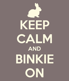 Poster: KEEP CALM AND BINKIE ON