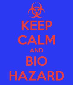 Poster: KEEP CALM AND BIO HAZARD