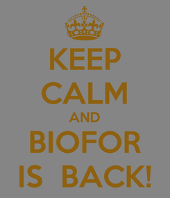 Poster: KEEP CALM AND BIOFOR IS  BACK!