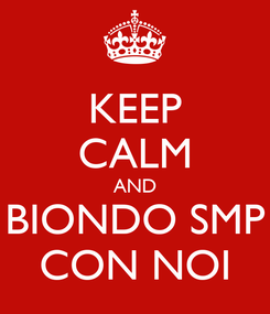 Poster: KEEP CALM AND BIONDO SMP CON NOI