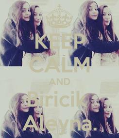 Poster: KEEP CALM AND Biricik  Aleyna.
