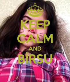 Poster: KEEP CALM AND BİRSU