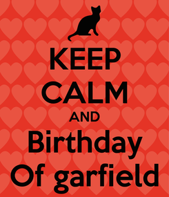 Poster: KEEP CALM AND Birthday Of garfield
