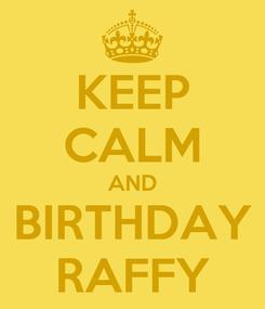 Poster: KEEP CALM AND BIRTHDAY RAFFY