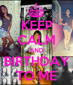 Poster: KEEP CALM AND BIRTHDAY TO ME