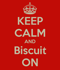 Poster: KEEP CALM AND Biscuit ON