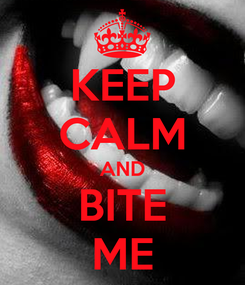 Poster: KEEP CALM AND BITE ME